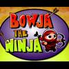 BOWJA THE NINJA (on Factory Island)